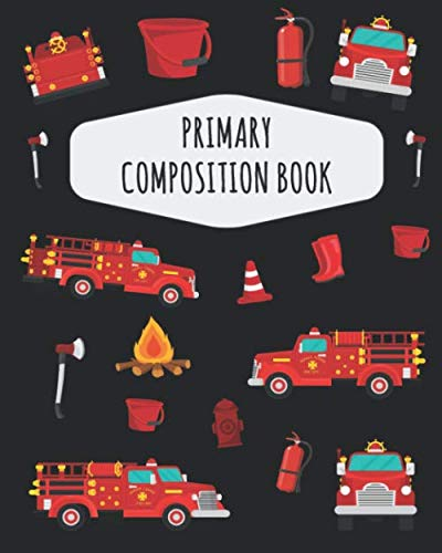 Fire Truck Primary Composition Book: Pretty Firetruck Primary Composition Notebook K-2 & K-3  | With Picture Space: Draw Top Lines Bottom | ... Journal with Drawing Space for Grades K-2