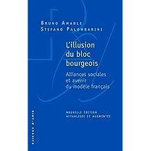 Illusion du bloc bourgeois (L') [nouvelle édition]: Alliances sociales et avenir du modèle français