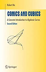 Conics and Cubics: A Concrete Introduction to Algebraic Curves (Undergraduate Texts in Mathematics)