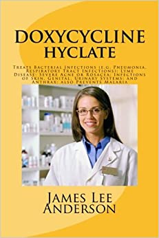 Book DOXYCYCLINE (Hyclate): Treats Bacterial Infections (e.g. Pneumonia, Respiratory Tract Infections); Lyme Disease; Severe Acne or Rosacea; Infections of ... Systems; and Anthrax; also Prevents Malaria