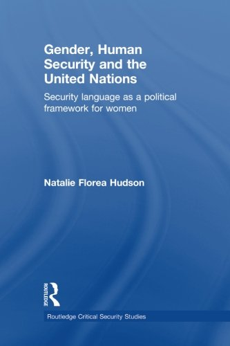 Gender, Human Security and the United Nations: Security Language as a Political Framework for Women (Routledge Critical Security Studies) by Brand: Routledge