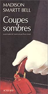 Coupes sombres, Bell, Madison Smartt