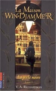 La perle noire, Tome 1 : La Maison Windjammer par V. A. Richardson