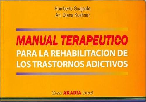 Manual Terapeutico Para La Rehabilitacion de Los Trastornos Adictivos: Amazon.es: Humberto Guajardo, Diana Kushner: Libros