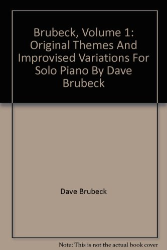 Brubeck, Volume 1: Original Themes And Improvised Variations For Solo Piano By Dave Brubeck