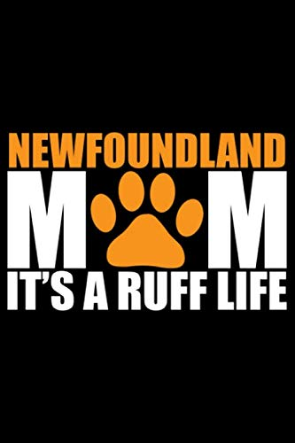 Newfoundland-Mom-Its-Ruff-Life-Cool-Newfoundland-Dog-Mum-Journal-Notebook-Newfoundland-Puppy-Lover-Gifts-Funny-Newfoundland-Dog-Notebook-Newfoundland-Owner-Gifts-6-x-9-in-120-pages
