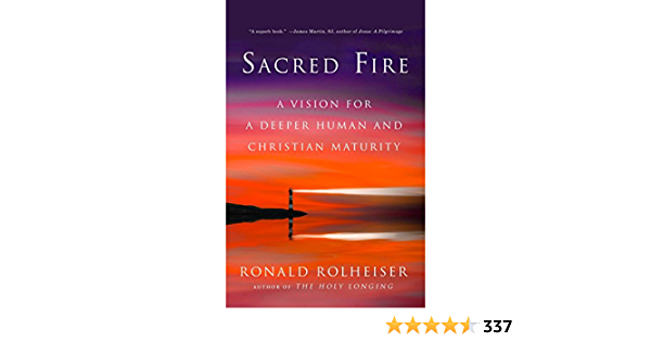 Sacred Fire: A Vision for a Deeper Human and Christian ...