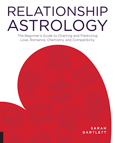 (Relationship Astrology: The Beginner's Guide to Charting and Predicting Love, Romance, Chemistry, and Compatibility )