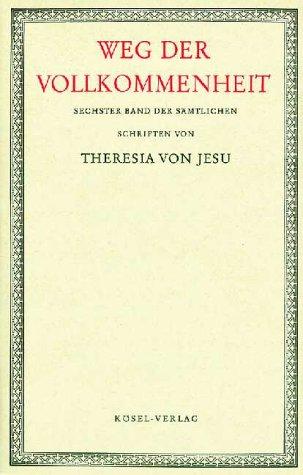Sämtliche Schriften der heiligen Theresia von Jesu, 6 Bde, Bd.6, Weg der Vollkommenheit mit kleineren Schriften der heiligen Theresia von Jesu