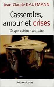 casseroles amour et crises ce que cuisiner veut dire jean claude kaufmann 9782200268862