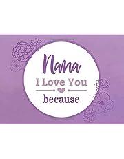 Nana I Love You Because: Prompted Fill In Blank I Love You Book for Nana; Gift Book for Nana; Things I Love About You Book for Grandmothers, Nana Appreciation Gift, Fill in I Love You Book From Grandkids, Nana Gifts