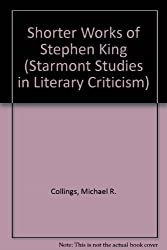 The Shorter Works of Stephen King (Starmont Studies in Literary Criticism)