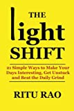 The Light Shift: 21 Simple Ways to Make Your Days Interesting, Get Unstuck and Beat the Daily Grind