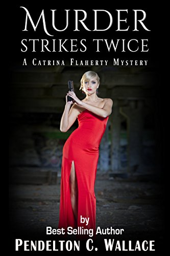 Book: Murder Strikes Twice - A Catrina Flaherty Mystery, Book 2 by Pendelton C. Wallace