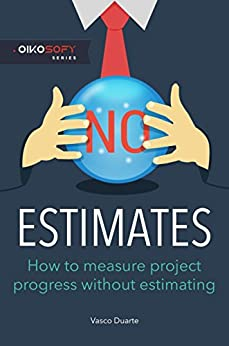 NoEstimates: How To Measure Project Progress Without Estimating by [Duarte, Vasco]