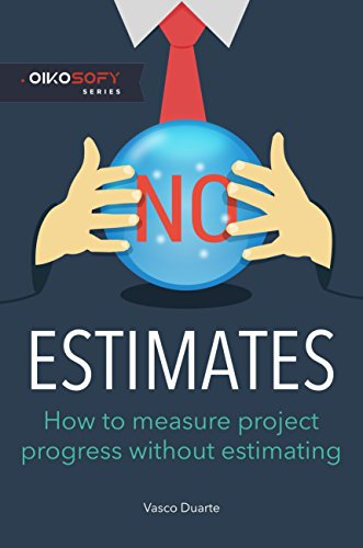 NoEstimates: How To Measure Project Progress Without Estimating (Blink The Art Of Thinking Without Thinking)