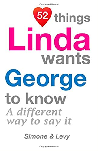 52 Things Linda Wants George To Know: A Different Way To Say It (52 For You)