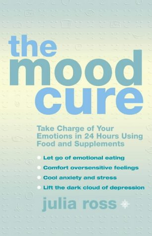 The Mood Cure: Take Charge of Your Emotions in 24 Hours Using Food and Supplements pdf epub