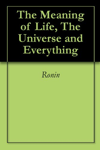 The Meaning of Life, The Universe and Everything (The Meaning Of Life The Universe And Everything)