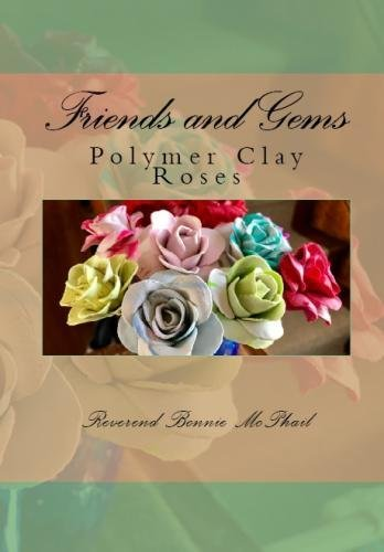 Friends and Gems: Polymer Clay Roses (Volume 26) by CreateSpace Independent Publishing Platform
