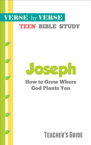 Joseph: How to Grow Where God Plants You (Verse by Verse Teens Bible