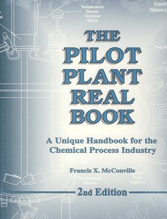 The Pilot Plant Real Book: A Unique Handbook For The Chemical Process Industry