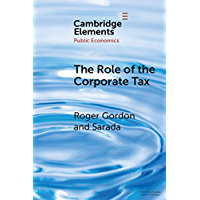 The Role of the Corporate Tax (Elements in Public Economics) (English Edition)