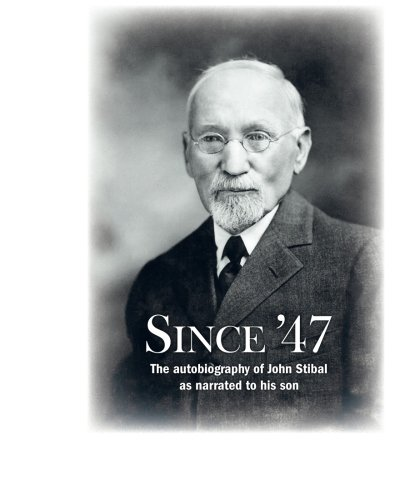 Since '47: The autobiography of John Stibal as narrated to his son pdf epub