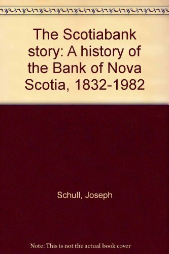 the-scotiabank-story-a-history-of-the-bank-of-nova-scotia-1832-1982-by-joseph-schull-1982-01-01