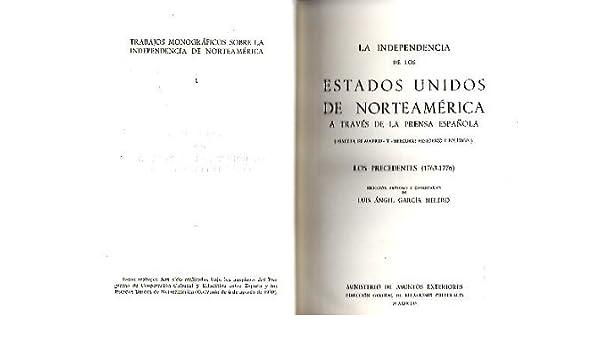 LA INDEPENDENCIA DE LOS ESTADOS UNIDOS A TRAVES DE LA PRENSA ESPAÑOLA-LOS PRECEDENTES-1763-1776: Amazon.es: Garcia Melero,Luis Angel: Libros