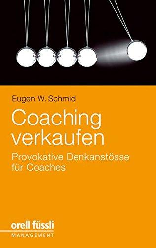Coaching verkaufen: Provokative Denkanstösse für Coachs