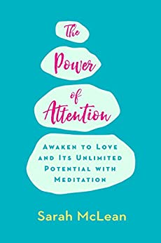 The Power of Attention: Awaken to Love and Its Unlimited Potential with Meditation by [McLean, Sarah]