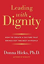 Leading with Dignity: How to Create a Culture That Brings Out the Best in People