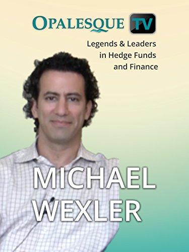 Legends & Leaders in Hedge Funds and Finance - Michael Wexler (Best Stock Market Documentaries)