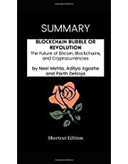 SUMMARY - Blockchain Bubble or Revolution: The Future of Bitcoin, Blockchains, and Cryptocurrencies by Neel Mehta, Aditya Agashe and Parth Detroja