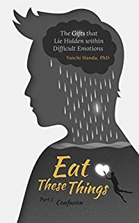 Eat These Things: The Gifts That Lie Hidden Within Difficult Emotions by Yuichi Handa ebook deal