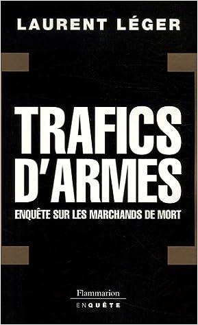 Trafics d'armes : enquêtes sur les marchands de mort pdf ebook