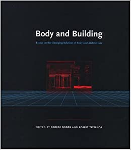 body and building essays on the changing relation of body and  body and building essays on the changing relation of body and architecture mit press george dodds robert tavernor 9780262541831 com books