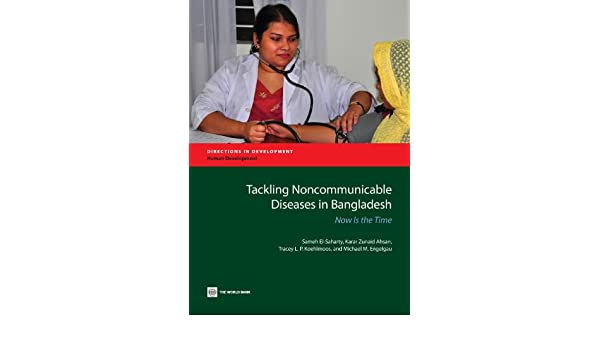 Tackling Noncommunicable Diseases in Bangladesh: Now Is the Time (Directions in Development)