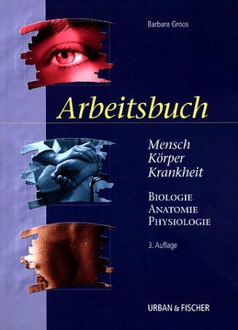 Mensch, Körper, Krankheit, Arbeitsbuch; Biologie, Anatomie, Physiologie, Arbeitsbuch