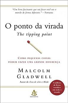 O ponto da virada - The Tipping Point: Como pequenas coisas podem fazer uma grande diferença por [Gladwell, Malcolm]