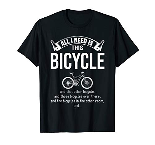 I NEED IS THIS BICYCLE Funny MTB Cycling Gift T-Shirt