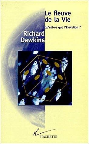 Amazon Fr Le Fleuve De La Vie Qu Est Ce Que L Evolution Dawkins Richard Livres