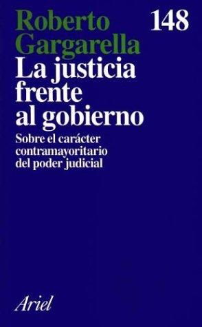 Read Online La Justicia Frente Al Gobierno: Sobre El Caracter Contramayoritario del Poder Judicial (Ariel) (Spanish Edition) pdf epub