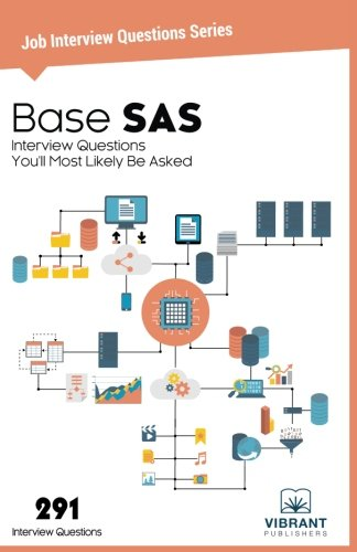 Base SAS Interview Questions You'll Most Likely Be Asked (Job Interview Questions Series) (Volume 27)