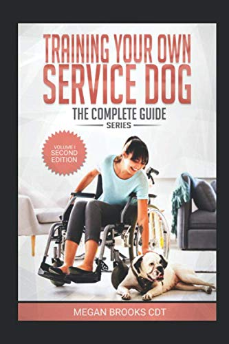 Training Your Own Service Dog: The Complete Guide: everything you need to know about your owner trained service dog (Training Your Own Service Dog: The Complete Guide Series)