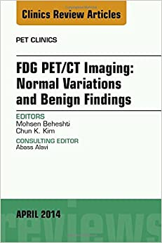 FDG PET/CT Imaging: Normal Variations and Benign Findings - Translation to PET/MRI, An Issue of PET Clinics, 1e (The Clinics: Radiology)