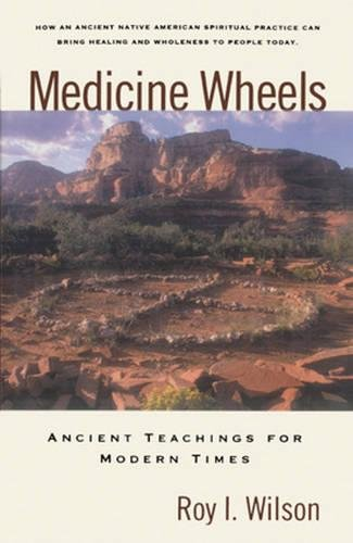 Medicine Wheels: Ancient Teachings for Modern Times