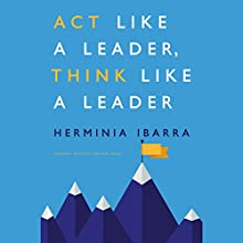 Act Like a Leader, Think Like a Leader Audiobook by Herminia Ibarra Narrated by Jennifer Van Dyck