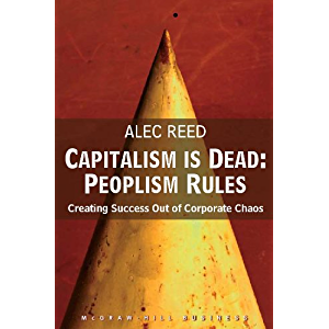 Capitalism is Dead - Peoplism Rules: Creating Success Out of Corporate Chaos